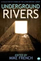 Underground Rivers - A Collection of Short Stories ebook by Mike French