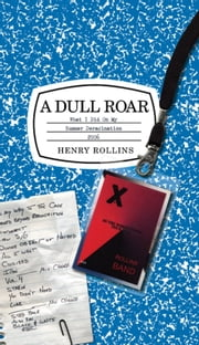 A Dull Roar - What I Did on My Summer Deracination 2006 ebook by Henry Rollins