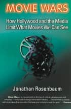 Movie Wars - How Hollywood and the Media Limit What Movies We Can See ebook by Jonathan Rosenbaum