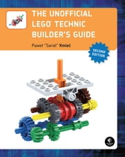 The Unofficial LEGO Technic Builder's Guide, 2nd Edition ebook by Pawel Sariel Kmiec