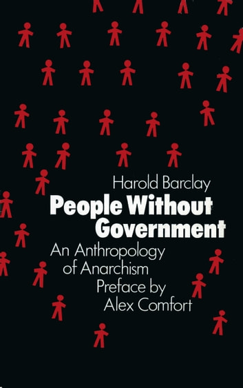 People Without Government - An Anthropology of Anarchism ebook by Harold Barclay,Alex Comfort