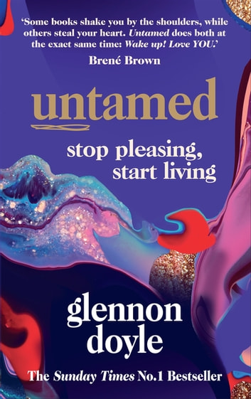 Untamed - Stop Pleasing, Start Living: THE NO.1 SUNDAY TIMES BESTSELLER ebook by Glennon Doyle