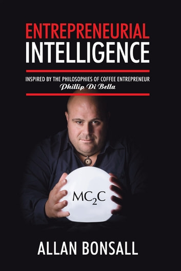 Entrepreneurial Intelligence - Inspired by the philosophies of coffee entrepreneur Phillip Di Bella ebook by Allan Bonsall