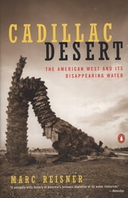 Cadillac Desert - The American West and Its Disappearing Water, Revised Edition ebook by Marc Reisner