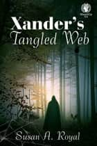 Xander's Tangled Web ebook by Susan A. Royal