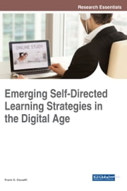 Emerging Self-Directed Learning Strategies in the Digital Age ebook by Frank G. Giuseffi