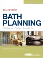 Bath Planning - Guidelines, Codes, Standards ebook by NKBA (National Kitchen and Bath Association)