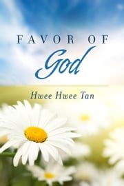 Favor of God ebook by Hwee Hwee Tan