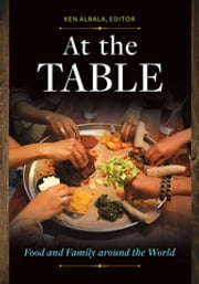 At the Table: Food and Family around the World - Food and Family around the World ebook by Ken Albala,Ken Albala