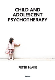 Child and Adolescent Psychotherapy ebook by Peter Blake
