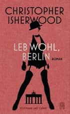Leb wohl, Berlin eBook by Kathrin Passig, Christopher Isherwood, Gerhard Henschel