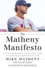 The Matheny Manifesto, A Young Manager's Old-School Views on Success in Sports and Life