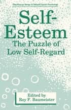 Self-Esteem - The Puzzle of Low Self-Regard ebook by Roy F. Baumeister