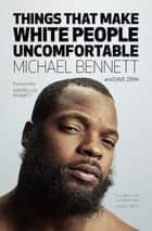 Things That Make White People Uncomfortable ebook by Michael Bennett, Dave Zirin