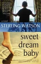 Sweet Dream Baby ebook by Sterling Watson