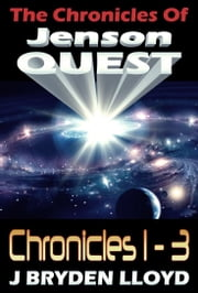 The Chronicles Of Jenson Quest - Chronicles 1-3 - Jenson Quest - The First Trilogy ebook by J Bryden Lloyd