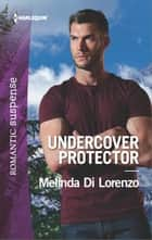 Undercover Protector - A Protector Hero Romance ebook by Melinda Di Lorenzo