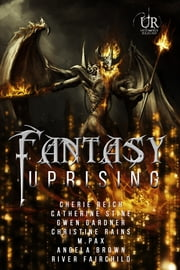 Fantasy Uprising ebook by Cherie Reich,Catherine Stine,Gwen Gardner,Christine Rains,M. Pax,Angela Brown,River Fairchild