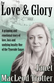 FOR LOVE & GLORY - A gripping and emotional story of love, loss and undying loyalty: One of the Tyneside Sagas ebook by Janet MacLeod Trotter