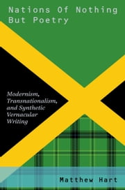 Nations of Nothing But Poetry - Modernism, Transnationalism, and Synthetic Vernacular Writing ebook by Matthew Hart