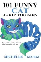 101 Funny Cat Jokes For Kids eBook by Michelle Georgi