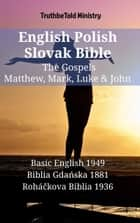 English Polish Slovak Bible - The Gospels - Matthew, Mark, Luke & John - Basic English 1949 - Biblia Gdańska 1881 - Roháčkova Biblia 1936 ebook by TruthBeTold Ministry, Joern Andre Halseth, Samuel Henry Hooke