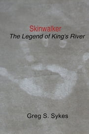 Skinwalker - The Legend of King's River ebook by Greg S. Sykes
