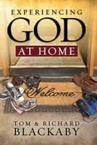 Experiencing God at Home ebook by Richard Blackaby, Tom Blackaby