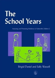 The School Years: Assessing and Promoting Resilience in Vulnerable Children 2 ebook by Daniel, Brigid
