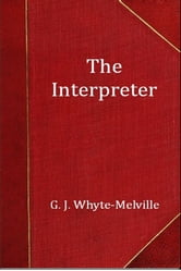 The Interpreter ebook by G. J. Whyte-Melville
