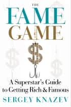 The Fame Game ebook by Sergey Knazev