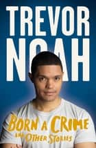 Born A Crime - And Other Stories ebook by Trevor Noah