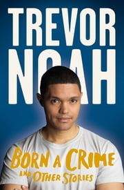 Born a Crime ebook by Mr Trevor Noah