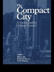 The Compact City - A Sustainable Urban Form? ebook by Elizabeth Burton,Mike Jenks,Katie Williams