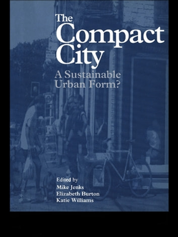 The Compact City - A Sustainable Urban Form? ebook by