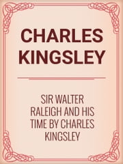 Sir Walter Raleigh and His Time by Charles Kingsley ebook by Charles Kingsley