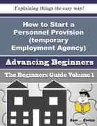 How to Start a Personnel Provision (temporary Employment Agency) Business (Beginners Guide) ebook by Ruthanne Hatley