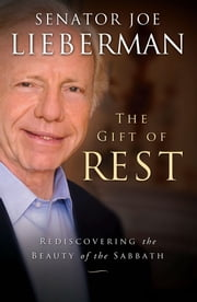 The Gift of Rest - Rediscovering the Beauty of the Sabbath ebook by Joseph I. Lieberman,David Klinghoffer