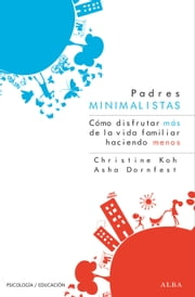 Padres minimalistas ebook by Christine Koh, Isabel Ferrer