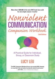 Nonviolent Communication Companion Workbook, 2nd Edition: A Practical Guide for Individual, Group, or Classroom Study ebook by Leu, Lucy