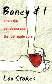 Boney & I Anorexia, Ustrasana and the Lost Apple Core ebook by Lou Stokes