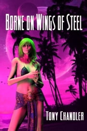 Borne On Wings Of Steel ebook by Tony Chandler