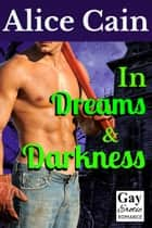 In Dreams and Darkness [Erotic gay romance] ebook by Alice Cain