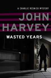 Wasted Years ebook by John Harvey