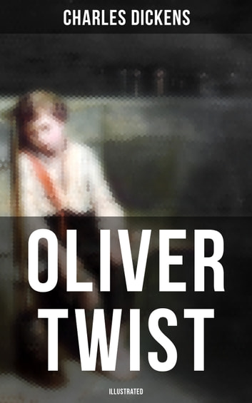 "Oliver Twist (Illustrated) - Including ""The Life of Charles Dickens"" & Criticism of the Work eBook by Charles Dickens"