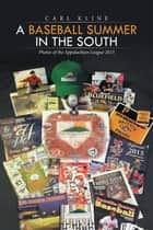 A Baseball Summer in the South - Photos of the Appalachian League 2015 ebook by Carl Kline