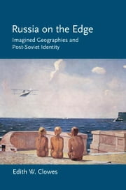 Russia on the Edge - Imagined Geographies and Post-Soviet Identity ebook by Edith W. Clowes