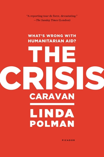 The Crisis Caravan - What's Wrong with Humanitarian Aid? ebook by Linda Polman