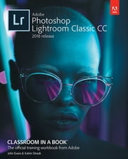Adobe Photoshop Lightroom Classic CC Classroom in a Book (2018 release) ebook by John Evans, Katrin Straub