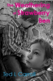 The Weathering of Strawberry Ben ebook by Ted L Carroll